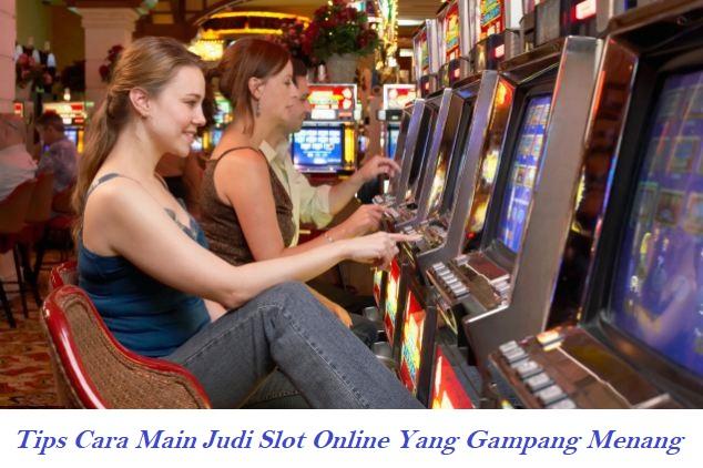 Tips Cara Main Judi Slot Online Yang Gampang Menang