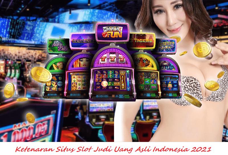 Ketenaran Situs Slot Judi Uang Asli Indonesia 2021